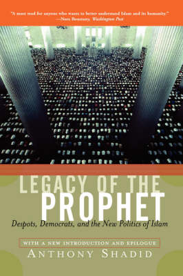 Legacy Of The Prophet: Despots, Democrats, And The New Politics Of Islam