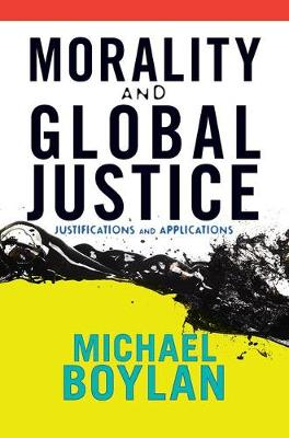 Morality and Global Justice: Justifications and Applications