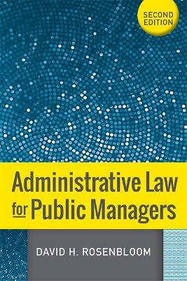 Administrative Law for Public Managers, Second Edition