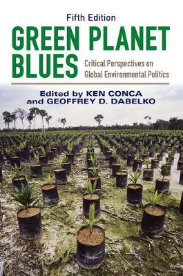 Green Planet Blues, 5th Edition: Critical Perspectives on Global Environmental Politics