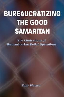 Bureaucratizing The Good Samaritan: The Limitations Of Humanitarian Relief Operations