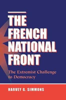 The French National Front: The Extremist Challenge To Democracy