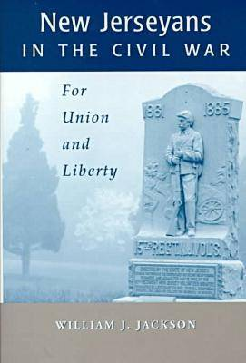 New Jerseyans and the Civil War: For Union and Liberty