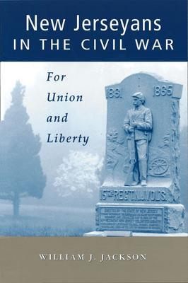 New Jerseyans in the Civil War: For Union and Liberty