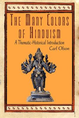 The Many Colors of Hinduism: A Thematic-historical Introduction