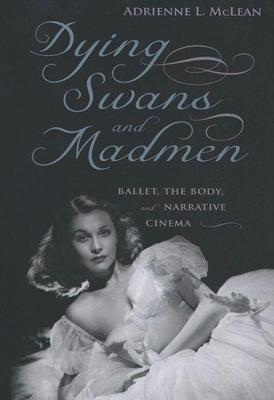 Dying Swans and Madmen: Ballet, the Body, and Narrative Cinema