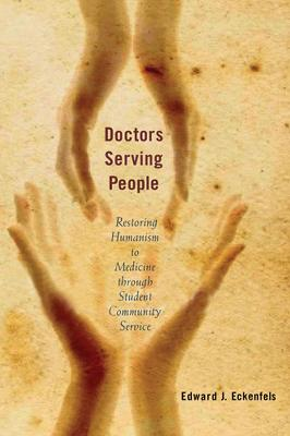 Doctors Serving People: Restoring Humanism to Medicine Through Student Community Service
