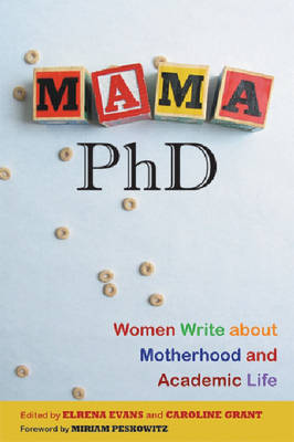 Mama, PhD: Women Write About Motherhood and Academic Life