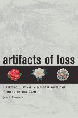 Artifacts of Loss: Crafting Survival in Japanese American Concentration Camps