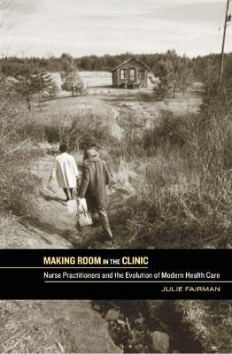 Making Room in the Clinic: Nurse Practitioners and the Evolution of Modern Health Care