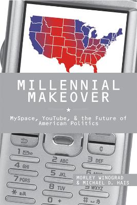 Millennial Makeover: MySpace, YouTube, and the Future of American Politics