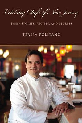 Celebrity Chefs of New Jersey: Their Stories, Recipes, and Secrets