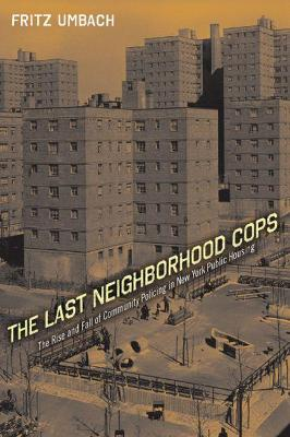 The Last Neighborhood Cops: The Rise and Fall of Community Policing in New York Public Housing