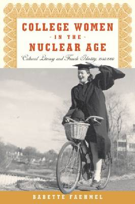 College Women In The Nuclear Age: Cultural Literacy and Female Identity, 1940-1960