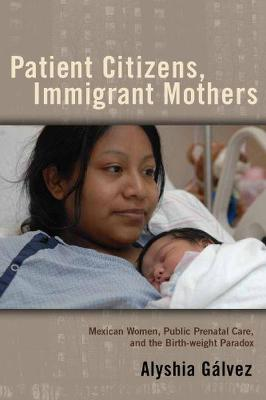Patient Citizens, Immigrant Mothers: Mexican Women, Public Prenatal Care, and the Birth Weight Paradox