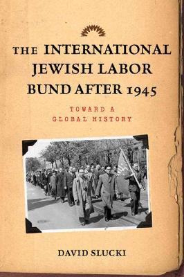 The International Jewish Labor Bund after 1945: Toward a Global History