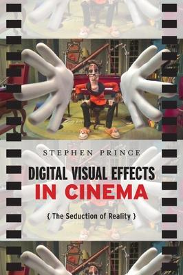 Digital Visual Effects In Cinema: The Seduction of Reality