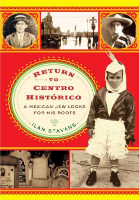 Return to Centro Historico: A Mexican Jew Looks for His Roots