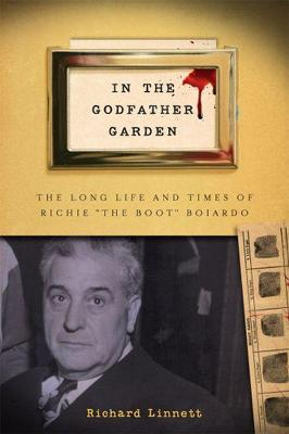 """In the Godfather Garden: The Long Life and Times of Richie """"the Boot"""" Boiardo"""