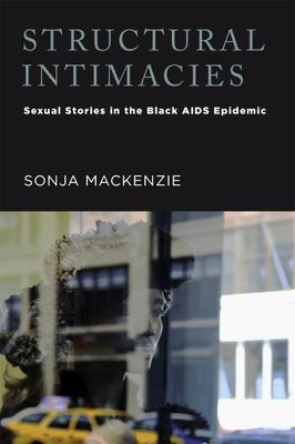 Structural Intimacies: Sexual Stories in the Black AIDS Epidemic