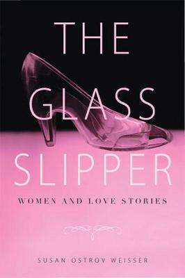 The Glass Slipper: Women and Love Stories