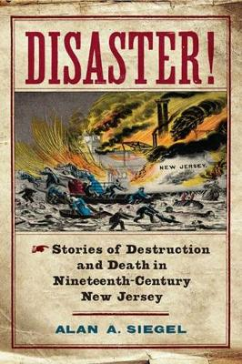 Disaster!: Stories of Destruction and Death in Nineteenth-Century New Jersey
