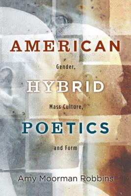 American Hybrid Poetics: Gender, Mass Culture, and Form