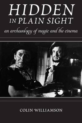 Hidden in Plain Sight: An Archaeology of Magic and the Cinema