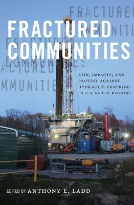 Fractured Communities: Risk, Impacts, and Protest Against Hydraulic Fracking in U.S. Shale Regions