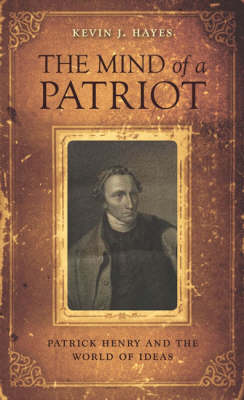 The Mind of a Patriot: Patrick Henry and the World of Ideas