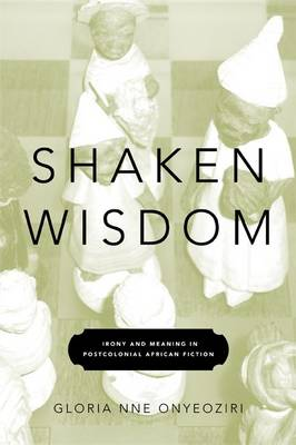 Shaken Wisdom: Irony and Meaning in Postcolonial African Fiction