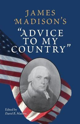 """James Madison's """"""""Advice to My Country"""""""