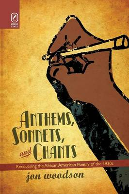 Anthems, Sonnets, and Chants: Recovering the African American Poetry of the 1930s