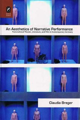 An Aesthetics of Narrative Performance: Transnational Theater, Literature, and Film in Contemporary Germany