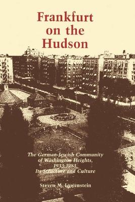 Frankfurt on the Hudson: German Jewish Community of Washington Heights, 1933-83 - Its Structure and Culture