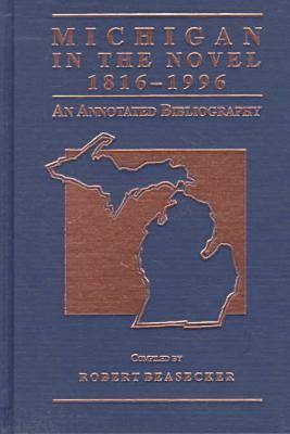 Michigan in the Novel, 1816-1996: An Annotated Bibliography