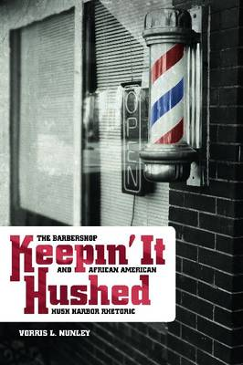 Keepin' it hushed: The barbershop and African American hush harbor rhetoric
