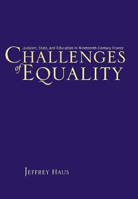 Challenges of Equality: Judaism, State, and Education in Nineteenth-century France