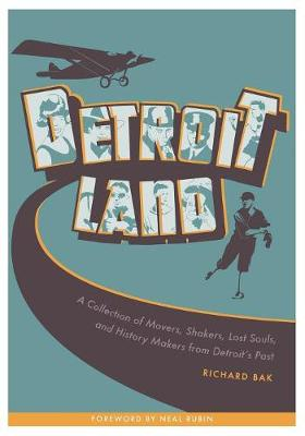 Detroitland: A Collection of Movers, Shakers, Lost Souls, and History Makers from Detroit's Past
