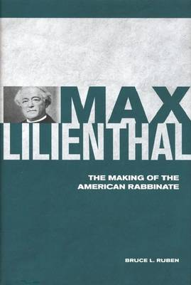 Max Lilienthal: The Making of the American Rabbinate
