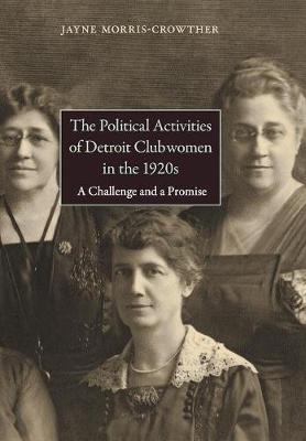 The Political Activities of Detroit Clubwomen in the 1920s: A Challenge and a Promise