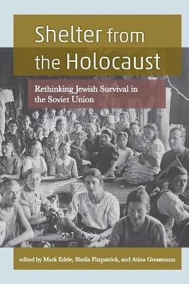 Shelter From The Holocaust: Rethinking Jewish Survival in the Soviet Union