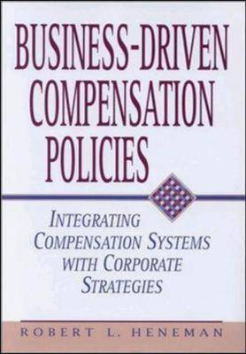 Business-driven Compensation Policies: Integrating Compensation Systems with Corporate Strategies