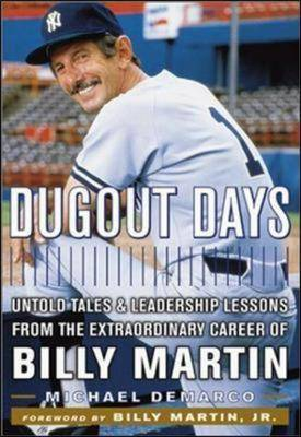 Dugout Days: Untold Tales and Leadership Lessons from the Extraordinary Career of Billy Martin
