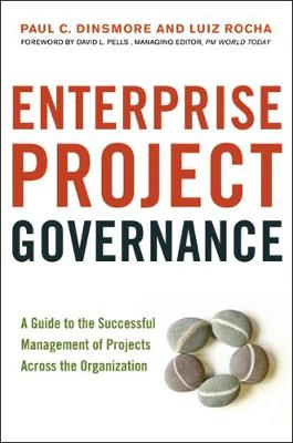 Enterprise Project Governance: A Guide to the Successful Management of Projects Across the Organization: A Guide to the Successful Management of Projects Across the Organization