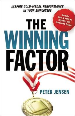 The Winning Factor: Inspire Gold-Medal Performance in Your Employees: Inspire Gold-Medal Performance in Your Employees