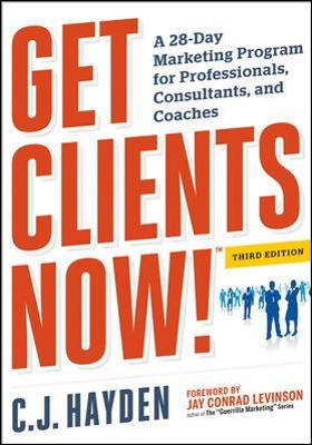 Get Clients Now! A 28-Day Marketing Program for Professionals, Consultants, and Coaches: A 28-Day Marketing Program for Professionals, Consultants, and Coaches