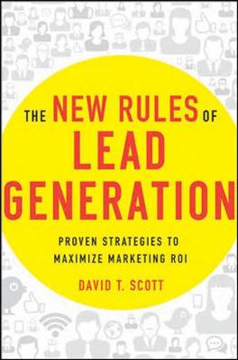 The New Rules of Lead Generation: Proven Strategies to Maximize Marketing ROI: Proven Strategies to Maximize Marketing ROI