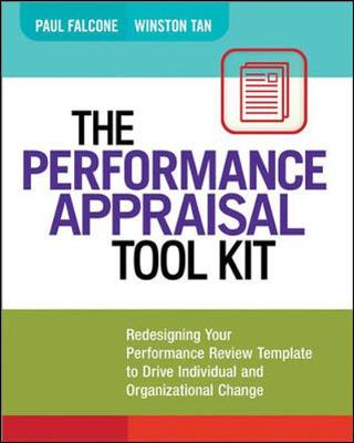 The Performance Appraisal Tool Kit: Redesigning Your Performance Review Template to Drive Individual and Organizational Change: Redesigning Your Performance Review Template to Drive Individual and Organizational Change