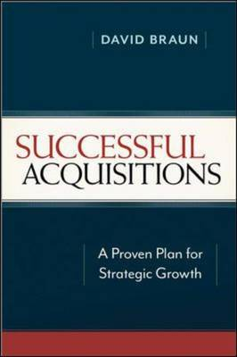 Successful Acquisitions: A Proven Plan for Strategic Growth: A Proven Plan for Strategic Growth